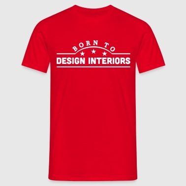 born to design interiors banner - Men's T-Shirt