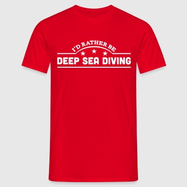 id rather be deep sea diving banner copy - Men's T-Shirt