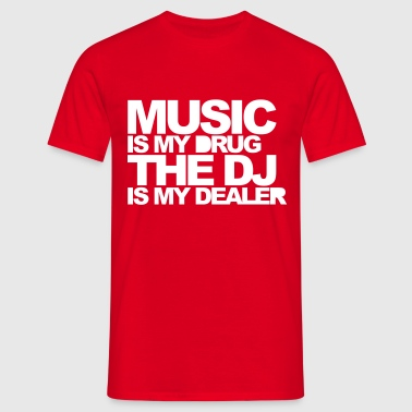 Music Is My Drug 3 EDM Quote - Men's T-Shirt