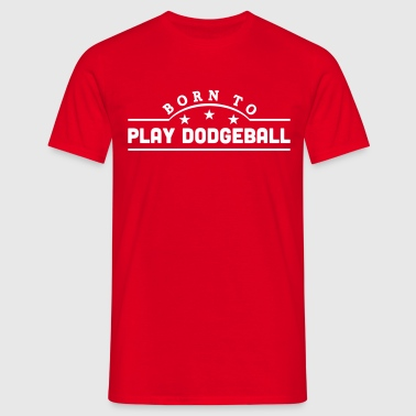 born to play dodgeball banner - Men's T-Shirt