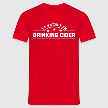 id rather be drinking cider banner copy - Men's T-Shirt