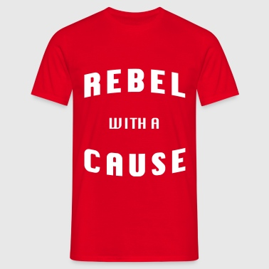 Rebel with a cause! - Men's T-Shirt