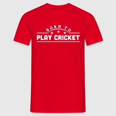 born to play cricket banner - Men's T-Shirt