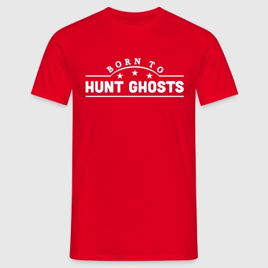 born to hunt ghosts banner - Men's T-Shirt