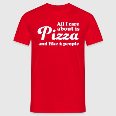 All I care about is pizza and like 2 people - Men's T-Shirt