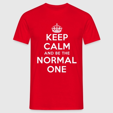 keep calm and be the normal one - Männer T-Shirt