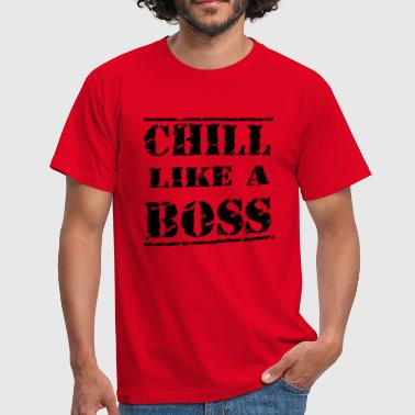 Chill like a boss - T-shirt Homme