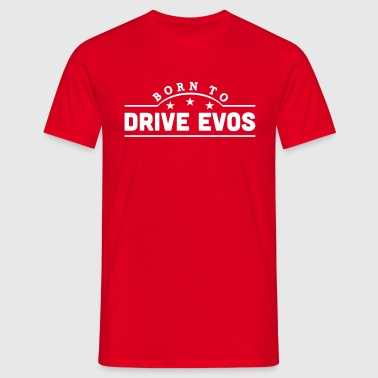 born to drive evos banner - Men's T-Shirt