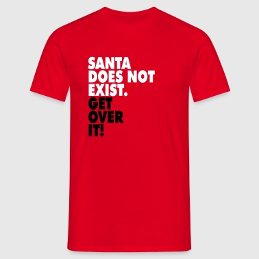 Santa does not exist. Get over it! - Herre-T-shirt
