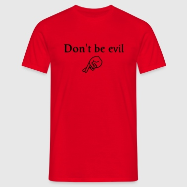 don't be evil ( search engine slogan) - Mannen T-shirt