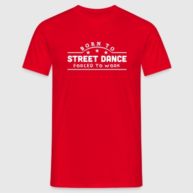 born to street dance banner copy - Men's T-Shirt