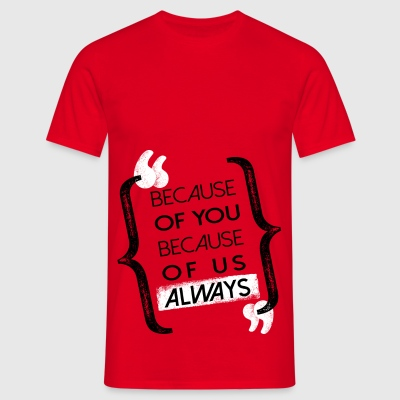 Because - Men's T-Shirt