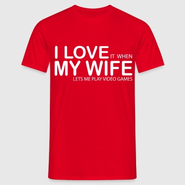 I LOVE IT WHEN MY WIFE LETS ME PLAY VIDEO GAMES - Men's T-Shirt