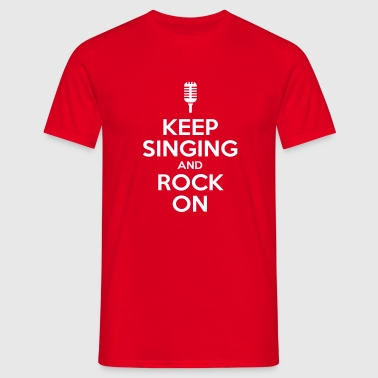 KEEP SINGING AND ROCK ON - Mannen T-shirt