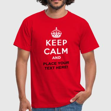 Keep Calm And Carry On Keep calm and... (own text) - Men's T-Shirt