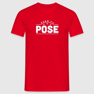 born to pose banner - Men's T-Shirt