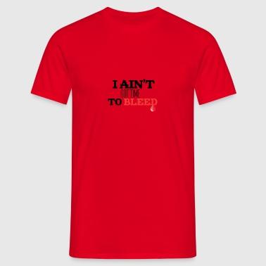 I'm not got time to bleed - Men's T-Shirt