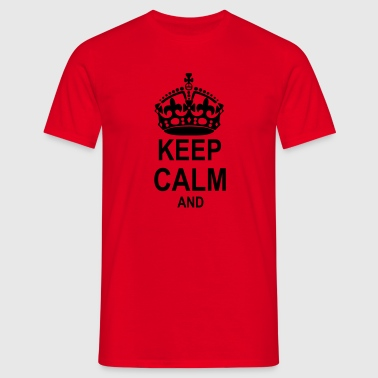 Keep Calm - add your own text - Men's T-Shirt
