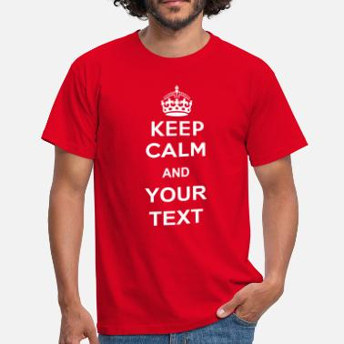 Keep Calm keep calm and your text - Maglietta da uomo