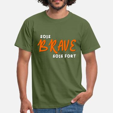 Leadership Sois brave, sois fort, t-shirt humour, motivation - T-shirt Homme