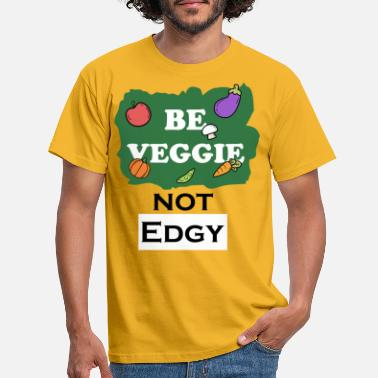 Edgy Be veggie not edgy - Men's T-Shirt