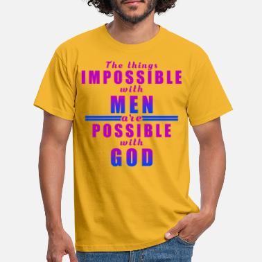 Impossible Impossible with men are possible with God - Men's T-Shirt