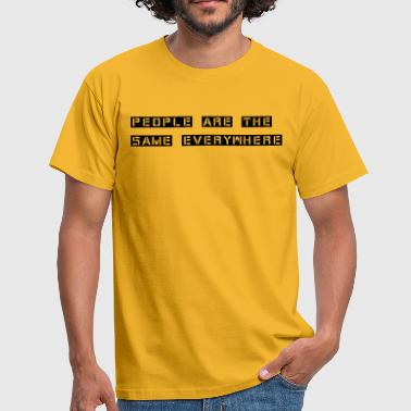 people are the same everywhere - Männer T-Shirt