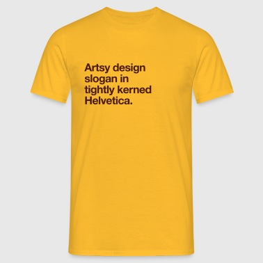 Artsy Design Slogan in Tightly Kerned Helvetica - Men's T-Shirt
