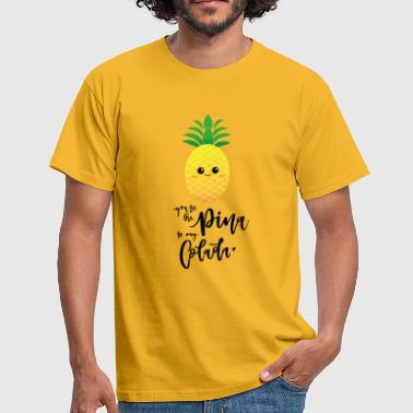 Pina Colada you are the pina to my colada - Men's T-Shirt