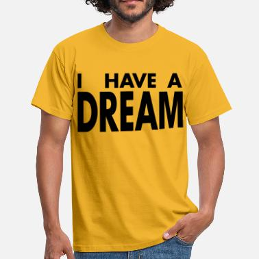 I Have Dream I HAVE A DREAM - T-shirt Homme
