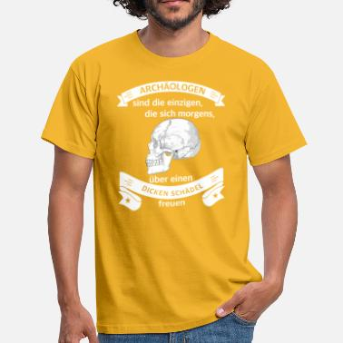 Archaeology Archaeologists are the only thick skulls - Men's T-Shirt