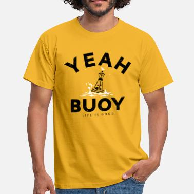 Yeah Yeah Buoy Life Is Good Quote Graphic - Men's T-Shirt