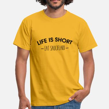 Franchouillard Life is short, eat sauciflard - T-shirt Homme