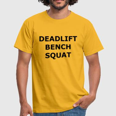 Bench Squat Fitness Deadlift Bench Squat - Men's T-Shirt