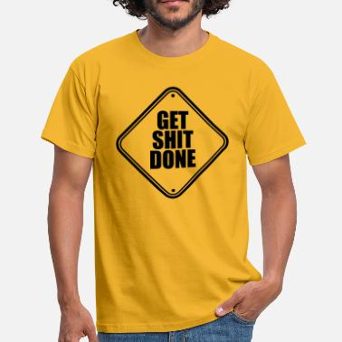 Was Up caution shield caution note get shit done to - Men's T-Shirt