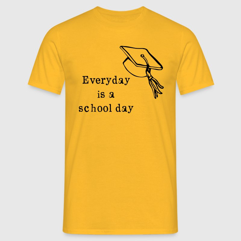 Everyday is a school day - Men's T-Shirt