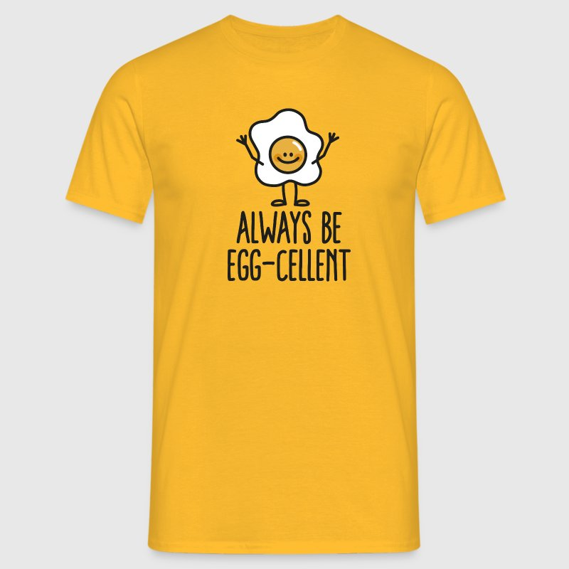 Always be egg-cellent - T-shirt Homme