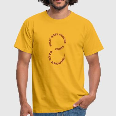 What goes around comes back - Men's T-Shirt