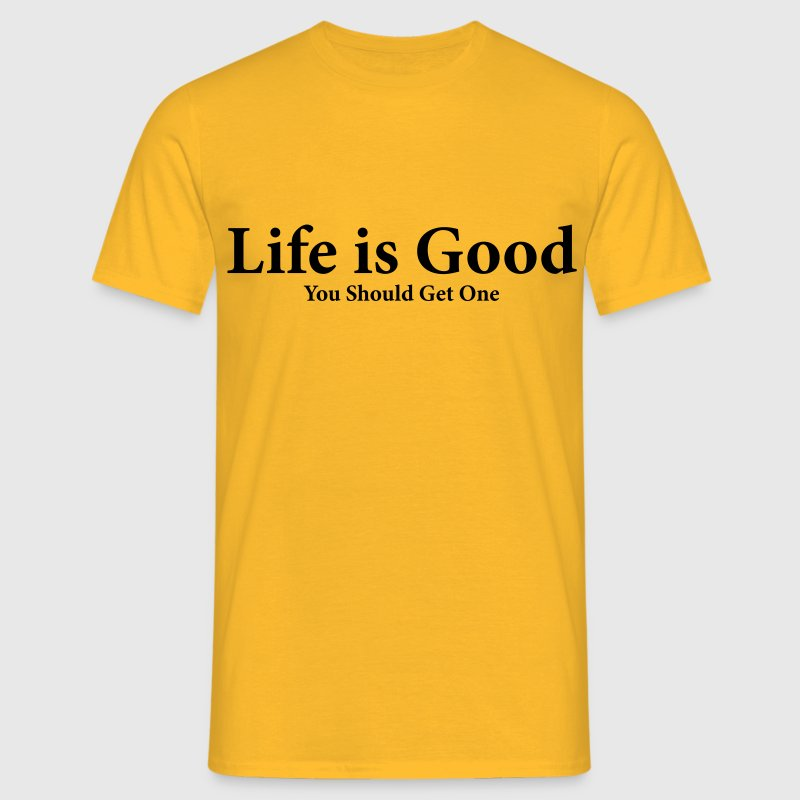 Life is good Funnny - Men's T-Shirt