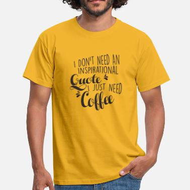 I JUST NEED COFFEE - T-shirt Homme