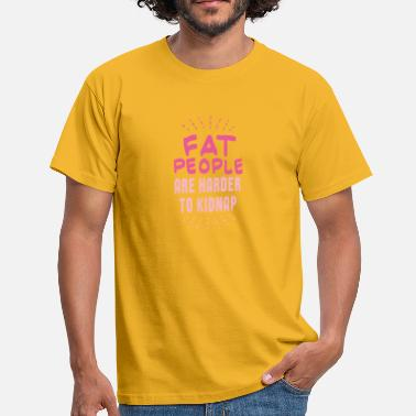 Fat People Are Harder To Kidnap Fat people are harder to kidnap - Men's T-Shirt