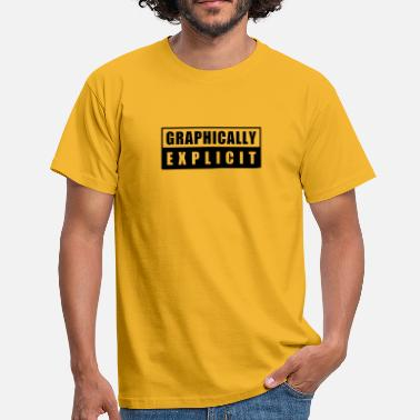 Explicit graphically explicit - Mannen T-shirt