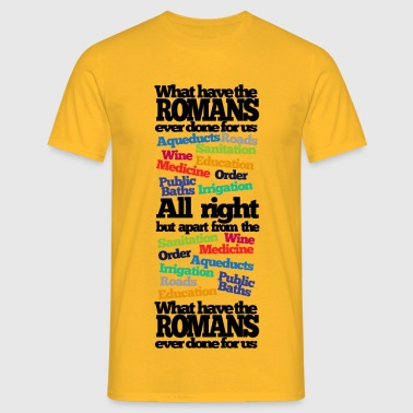 What have the Romans ever done? - Men's T-Shirt