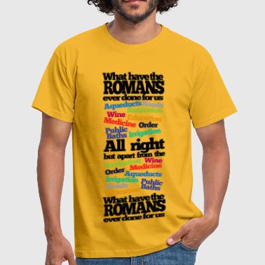 Life Of Brian What have the Romans ever done? - Men's T-Shirt