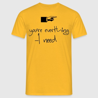you everthing i need - Camiseta hombre