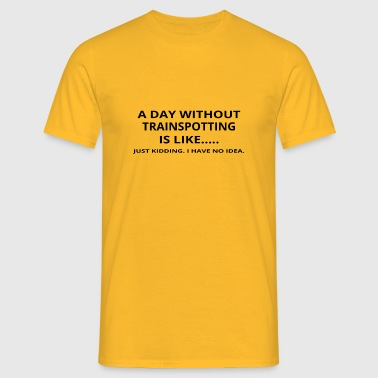 day without geschenk gift like love trainspotting - Männer T-Shirt