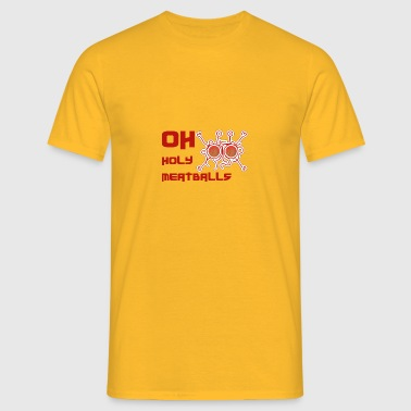 OH HOLY MEATBALLS - Men's T-Shirt