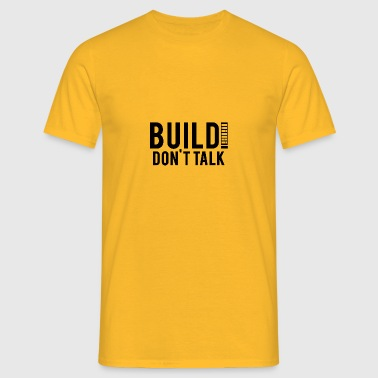 Architekt / Architektur: Build! Don´t Talk. - Männer T-Shirt