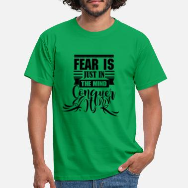 Conquer Fear is just in the mind - Men's T-Shirt