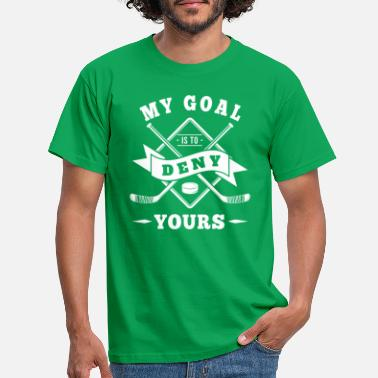 Keeper My goal is to deny yours - hockey team - Men's T-Shirt